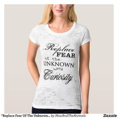 """""""Replace Fear Of The Unknown..."""" Quote T-Shirt"""