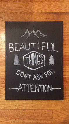 A personal favorite from my Etsy shop https://www.etsy.com/listing/255646321/beautiful-things-dont-ask-for-attention
