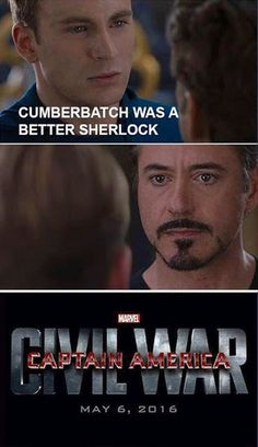I have to agree with Chris there, although I love Robert Downey Jr, Benedict Cumberbatch will ALWAYS be the best Sherlock Holmes.
