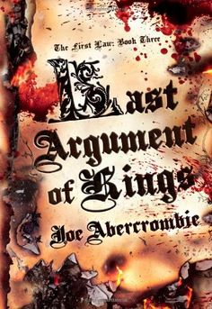Last Argument of Kings (First Law, volume - Joe Abercrombie, Story Arc, Sword And Sorcery, Love Can, Book Collection, Ebook Pdf, Revenge, Nonfiction, The One, Law