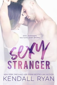 Sexy Stranger by Kendall Ryan | Release Date May 23rd, 2017 | Genres: Contemporary Romance, Erotic Romance