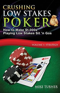 Crushing Low Stakes Poker: How to Make ...