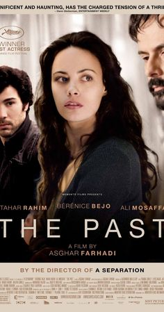 The Past (2013)   Bérénice Bejo, Tahar Rahim, Ali Mosaffa   An Iranian man deserts his French wife and her two children to return to his homeland. Meanwhile, his wife starts up a new relationship, a reality her husband confronts upon his wife's request for a divorce.