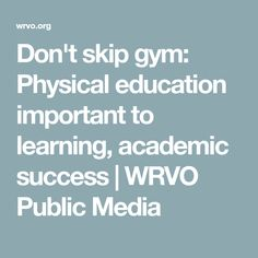 Physical Education Is Key To Longer >> Physical Education Is Key To Longer Happier Lives Our Kids And