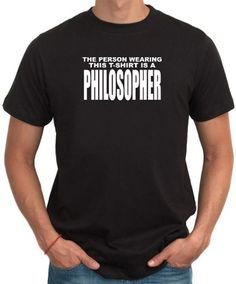 The Person Wearing This T-sshirt Is A Philos...