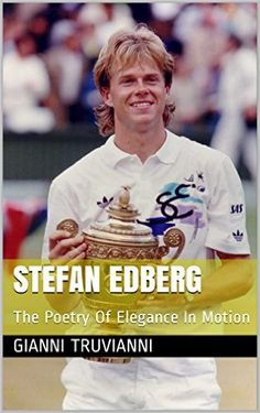 Amazon.com: Stefan Edberg: The Poetry Of Elegance In Motion eBook: Gianni Truvianni: Kindle Store