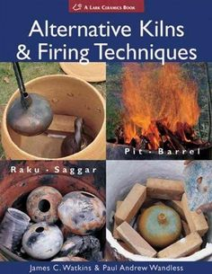 Alternative Kilns & Firing Techniques: Raku, Saggar, Pit, Barrel