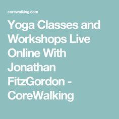 Yoga Classes and Workshops Live Online With Jonathan FitzGordon - CoreWalking