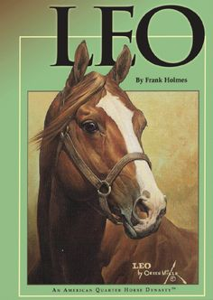 Leo An American Quarter Horse Dynasty It's a shame Frank Holmes passed away before he could finish writing this book. I spoke to him and he said he had hundreds of photos to put in the book if he just had more time