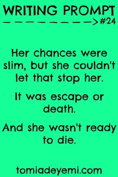 Her chances were slim, but she couldn't let that stop her. It was escape or death. And she wasn't ready to die.