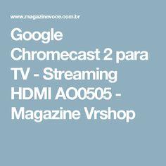 Google Chromecast 2 para TV - Streaming HDMI AO0505 - Magazine Vrshop