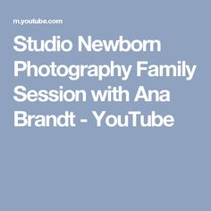 Studio Newborn Photography Family Session with Ana Brandt - YouTube