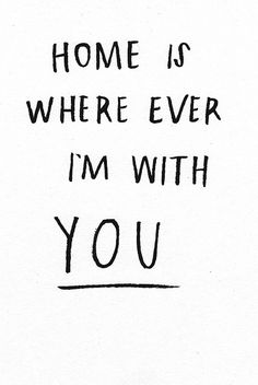 home, let me come home... home, is where ever im with you... such a fun song, it was on the radio all the time when we got married, thiscsong has great memories.