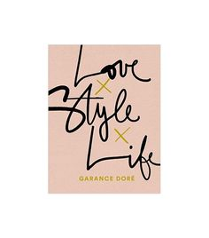 Love Style Life by Garance Doré. The guardian of all style shares stories on life, love, style, and career, from Paris to New York. Diane De Furstenberg, Club Monaco, Book Cover Design, Book Design, Paris Vs New York, Love Style Life, Fashion Coffee Table Books, New Books, Books To Read