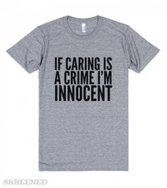 if caring is a crime I'm innocent because I do not care at all. #DontCare