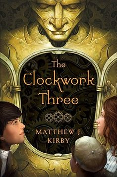 The Clockwork Three - Matthew Kirby