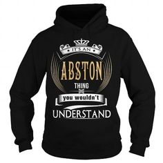 ABSTONIts an ABSTON Thing You Wouldnt Understand  T Shirt Hoodie Hoodies YearName Birthday