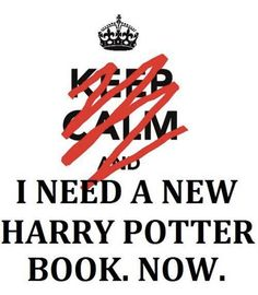 I NEED A NEW HARRY POTER BOOK. NOW.
