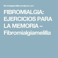FIBROMIALGIA: EJERCICIOS PARA LA MEMORIA – Fibromialgiamelilla