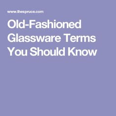 Old-Fashioned Glassware Terms You Should Know