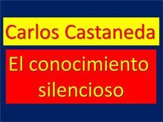 Carlos Castaneda: El conocimiento silencioso
