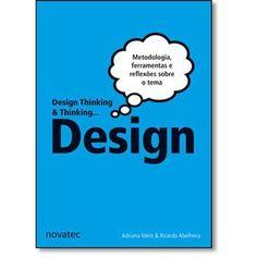 Design Thinking & Thinking... Design: Metodologia, Ferramentas e uma Reflexão Sobre o Tema