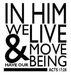 """Today, remember this: """"In him we live, and move, and have our being"""" (Acts 17:28). He desires to be your all in all!"""