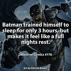 Batman trained himself to sleep for only 3 hours, but makes it feel like a full nights rest.