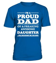 Proud Dad T Shirts, Shirts & Tees  #gift #idea #shirt #image #brother #love #family #funny #brithday #kinh #daughter #dad #fatherday #papa