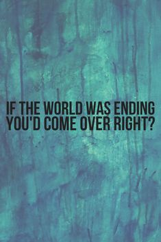 """ Lyrics from the song If The World Was Ending by Jp Saxe feat. Lyrics Deep, Sad Song Lyrics, Song Lyrics Wallpaper, Music Lyrics, Wallpaper Quotes, Love Song Quotes, Song Lyric Quotes, Music Quotes, Inspirational Song Lyrics"