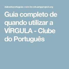 Guia completo de quando utilizar a VÍRGULA - Clube do Português