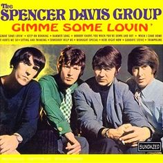 """Gimme Some Lovin"" (1967, United Artists) by The Spencer Davis Group. Their first LP.  So much forgotten, but this is a moment I will never forget!"