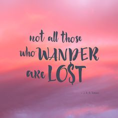 #Travel Thought - Not all those who wander are lost.