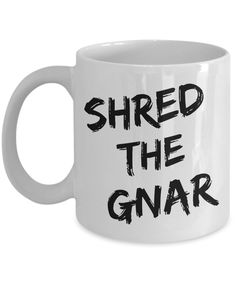 Shred the Gnar Snowboarding Mug Ceramic Coffee Cup Snowboarder Gift