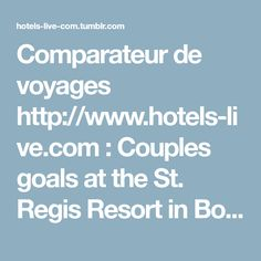 """Comparateur de voyages http://www.hotels-live.com : Couples goals at the St. Regis Resort in Bora Bora, French Polynesia courtesy of @hayley_dubai ━━━━━━━━━━━ """"Dream Big, Eat Well & Travel On""""..."""