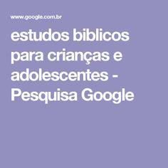 estudos biblicos para crianças e adolescentes - Pesquisa Google