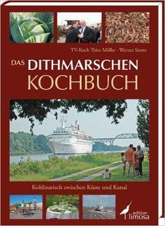 Das Dithmarschen Kochbuch: Kohlinarisch zwischen Küste und Kanal: Amazon.de: Thies Möller, Werner Siems: Bücher