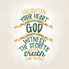 'Enlighten your heart and the hidden light of God will manifest on you to witness the secrets of the truth.' - Lord Ra Riaz Gohar Shahi (The Religion of God (Divine Love))