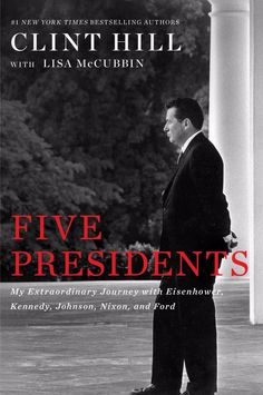 FIVE PRESIDENTS: IKE, JFK, LBJ, NIXON, FORD...BY CLINT HILL  BRAND NEW HARDCOVER