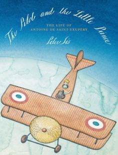 Gallery: The New York Times 10 Best Illustrated Children's Books of 2014  THE PILOT AND THE LITTLE PRINCE The Life of Antoine de Saint-Exupéry Written and illustrated by Peter Sis | Frances Foster Books/Farrar, Straus & Giroux