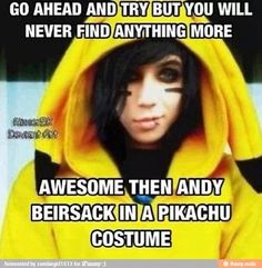 Definitely. Or Andy in a batman costume. Or Andy in general. Nothing is more awesome than BVB!<< Nothing.