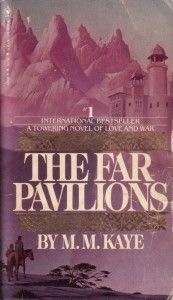 The Far Pavillions MM KAYE.......one of my favorite books EVER!