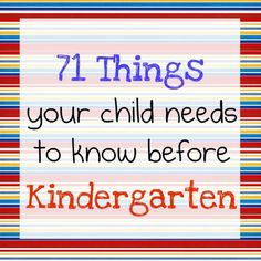 71 Things a Child Needs to Know Before Kindergarten:  A guideline for parents to help their children prepare for kindergarten.  All tasks can be accomplished through play and fun learning activities!