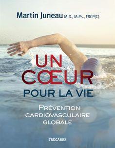 Un coeur pour la vie : prévention cardiovasculaire globale / Martin Juneau. Éditions Trécarré (4).