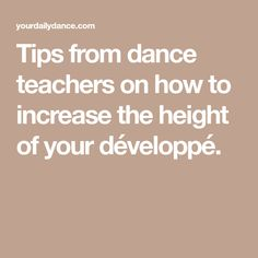 Tips from dance teachers on how to increase the height of your développé.