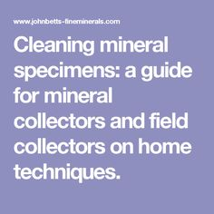 Cleaning mineral specimens: a guide for mineral collectors and field   collectors on home techniques.