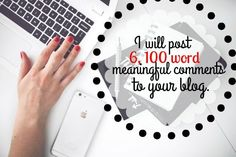 post 6, 100 word, meaningful comments to your blog posts