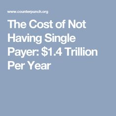 The Cost of Not Having Single Payer: $1.4 Trillion Per Year