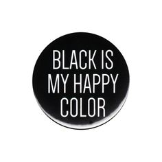 Black Is My Happy Color Pinback Button Badge Pin 44mm Funny Slogan Love Black