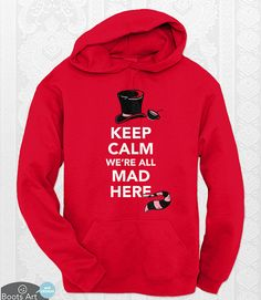 """""""Keep Calm We're All Mad Here"""" Typography Quote. An Alice in Wonderland Keep Calm Hoodie from BootsArt on Etsy. $29.99"""